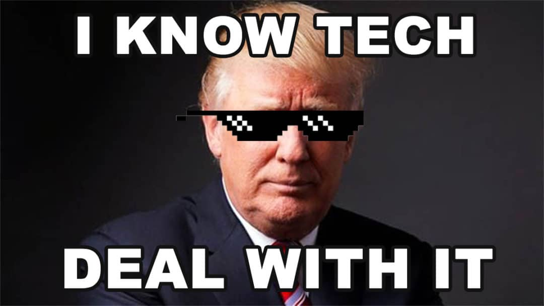 Trump I know Tech